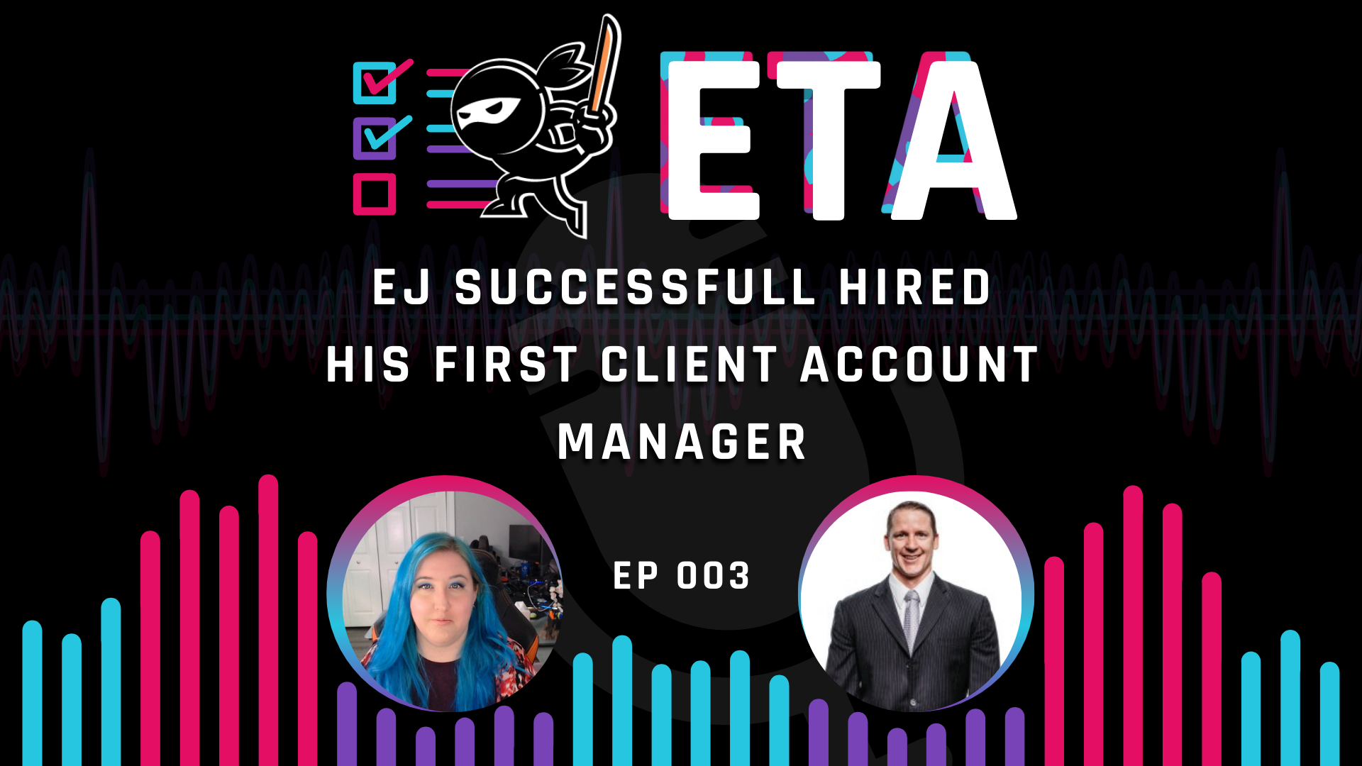 003 — EJ Hired His First Account Manager and Successfully Shifted Client Accounts to Them
